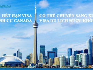 Hết hạn visa định cư Canada có thể chuyển sang xin visa du lịch được không?