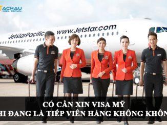 Có cần xin visa Mỹ khi đang là tiếp viên hàng không không?