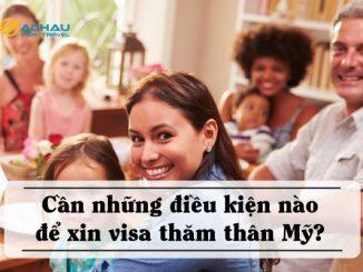Cần những điều kiện nào để xin visa thăm thân Mỹ?