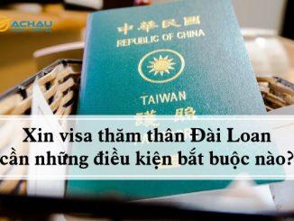 Xin visa thăm thân Đài Loan cần những điều kiện bắt buộc nào?