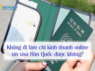 Không đi làm chỉ kinh doanh online xin visa Hàn Quốc được không?