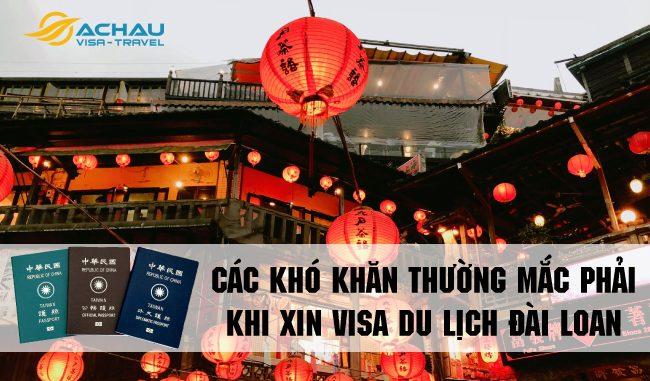 Các khó khăn thường mắc phải khi xin visa du lịch Đài Loan