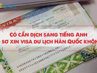 Có cần dịch sang tiếng Anh hồ sơ xin visa du lịch Hàn Quốc không?